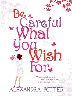 Be Careful What You Wish For by Alexandra Potter, A Review…