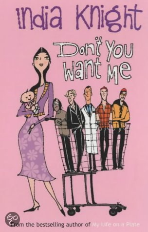 'Don't You Want Me?' by India Knight, A Review…